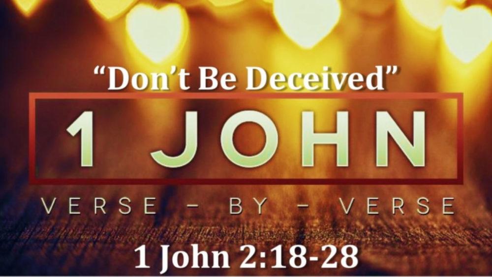 1 John 2 V18 28 Don't Be Deceived Image