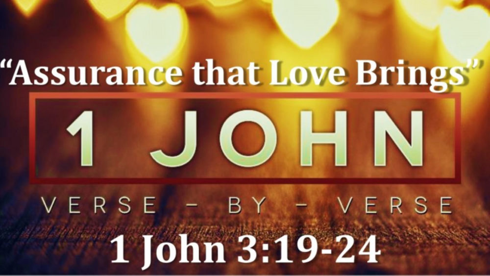1 John 3 V19 24 The Assurance Love Brings
