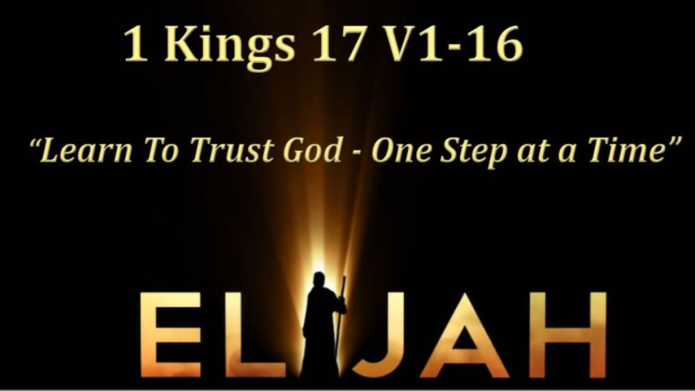 1 Kings 17 V1-16 Learn To Trust God