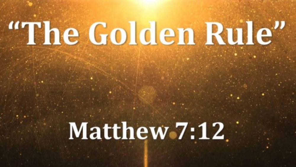 Matthew 7 V12 The Golden Rule For Life And Living