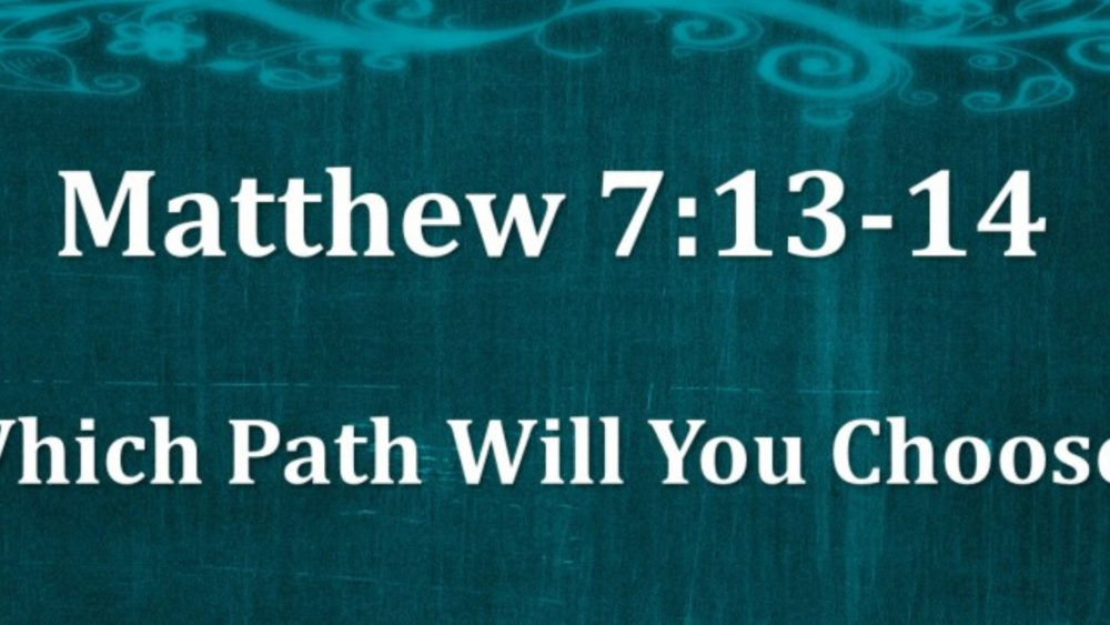 Matthew 7 V13-14 Which Path Will You Choose