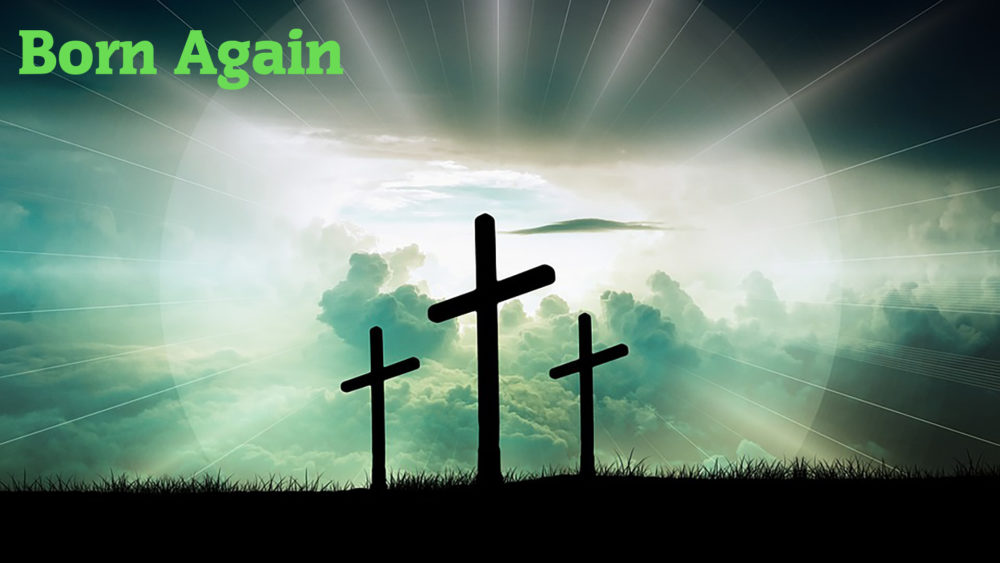 What it means to be Born Again (Part 4)